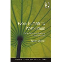 From Human to Posthuman: Christian Theology and Technology in a Postmodern World (Routledge Science and Religion Series)