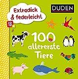 Duden 18+: Extradick & federleicht: 100 allererste Tiere (DUDEN Pappbilderbücher 18+ Monate)
