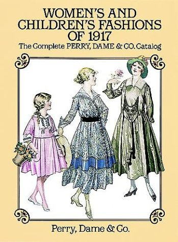 Women's and Children's Fashions of 1917: The Complete Perry, Dame & Co. Catalog