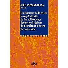 El Urbanismo De La Crisis. La Regularización De La Edificaciones Ilegales Y El Régimen De Asimilación A Fuera De Ordenación (Derecho - Práctica Jurídica)
