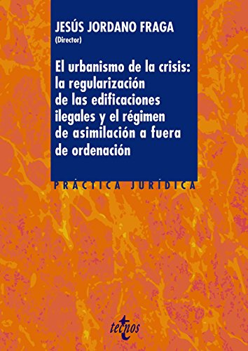 El urbanismo de la crisis: la regularización de la edificaciones ilegales y el régimen de asimilación a fuera de ordenación (Derecho - Práctica Jurídica)
