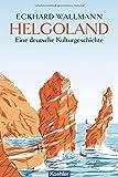 Helgoland- Eine deutsche Kulturgeschichte - Eckhard Wallmann