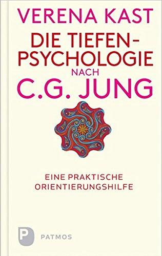 Die Tiefenpsychologie nach C.G.Jung - Eine praktische Orientierungshilfe
