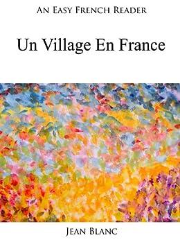 An Easy French Reader: Un Village En France (Easy French Readers t. 3) par [Blanc, Jean]