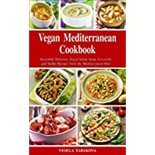 Vegan Mediterranean Cookbook: Incredibly Delicious Vegan Salad, Soup, Casserole and Skillet Recipes from the Mediterranean Diet (Everyday Vegan Recipes and Clean Eating Meals Book 1) (English Edition)
