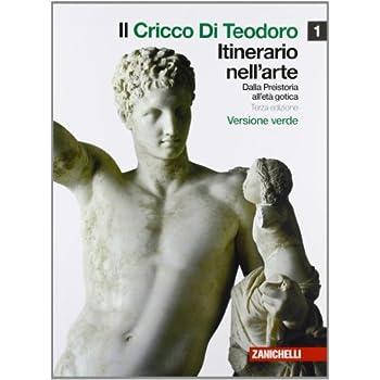 Il Cricco Di Teodoro. Itinerario Nell'arte. Ediz. Verde. Per Le Scuole Superiori. Con Espansione Online: 1