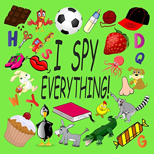 I SPY EVERYTHING ! Activity Book For Kids Ages 2-5: 26 Alphabets from A to Z, A Fun Guessing and Picture Puzzle Game for Baby, Toddler, Child, Preschool, Boy and Girl (English Edition)