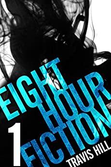 Eight Hour Fiction #1 by [Hill, Travis]