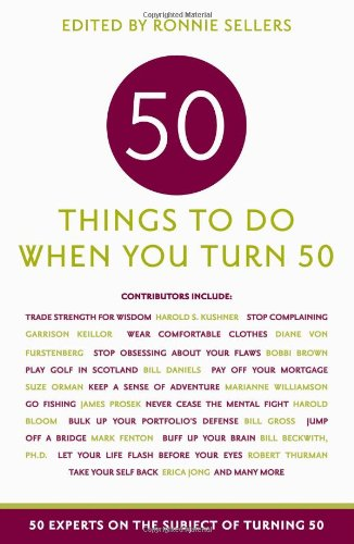 Fifty Things to Do When You Turn Fifty (Fifty Experts on the Subject of Turning Fifty)
