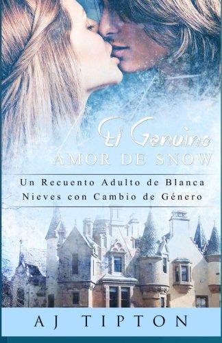 El Genuino Amor de Snow: Una Nueva Versión Adulto de Blanca Nieves con Cambio de Género: Volume 5 (Sexys Cuentos de Hadas Al Revés)
