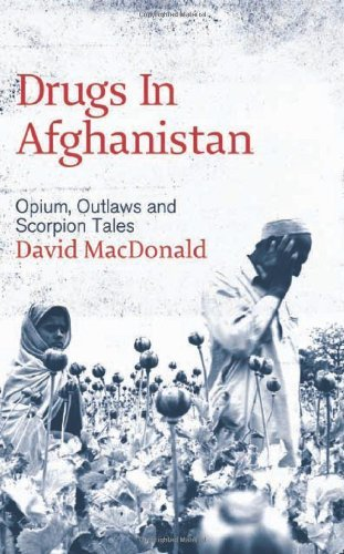 Drugs in Afghanistan: Opium, Outlaws and Scorpion Tales by David Macdonald (20-Jan-2007) Paperback