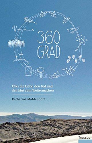 360 Grad: Über die Liebe, den Tod und den Mut zum Weitermachen