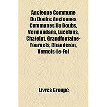 Ancienne Commune Du Doubs: Anciennes Communes Du Doubs, Vermondans, Lucelans, Chatelot, Grandfontaine-Fournets, Chauderon, Vernois-Le-Fol