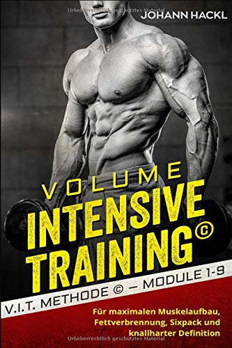 Volume Intensive Training ©: V.I.T. © Methode – Module 1-9  Für maximalen Muskelaufbau, Fettverbrennung, Sixpack und knallharter Definition