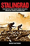 Stalingrad: The Battle That Shattered Hitler's Dream of World Domination
