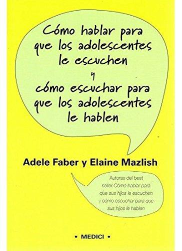 COMO HABLAR PARA QUE ADOLESCENTES LE ESCUCHEN par ADELE Y MAZLISH, ELAINE FABER