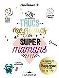 Les Trucs magiques des super mamans - La communauté FACEBOOK Trucs de mamans vous livre tous ses secrets