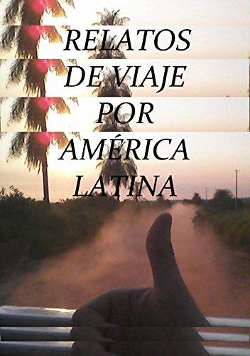 Relatos de Viaje por America Latina: En autostop con mochila y corazón por Sebastian Chnelik