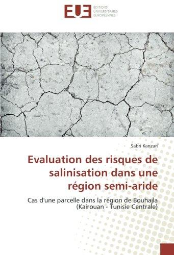 Evaluation des risques de salinisation dans une région semi-aride: Cas d'une parcelle dans la région de Bouhajla (Kairouan - Tunisie Centrale) par Sabri Kanzari