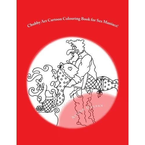 Chubby Art Cartoon Colouring Book for Sex Maniacs!: 50 Kama Sutra Positions for You to get Creative with by Alison Galvan (2015-07-31)