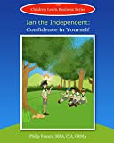 Ian the Independent: Confidence in Yourself (Children Learn Business Book 13)