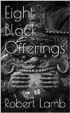 Eight Black Offerings