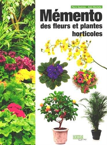 Mémento des fleurs et plantes horticoles 2015 par Pierre Gautreau, Alain Machefer