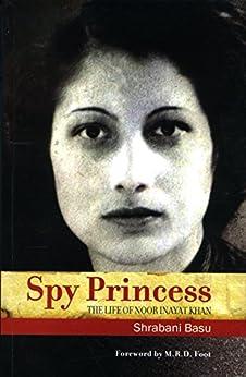 Spy Princess: The Life of Noor Inayat Khan by [Basu, Shrabani]