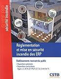 Règlementation et mise en sécurité incendie des ERP : Etablissements recevant du public. Dispositions générales. Dispositions particulières.