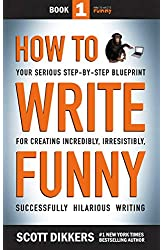 Descargar gratis How to Write Funny: Your Serious, Step-By-Step Blueprint For Creating Incredibly, Irresistibly, Successfully Hilarious Writing en .epub, .pdf o .mobi