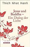 Jesus und Buddha - Ein Dialog der Liebe (HERDER spektrum, Band 6213)