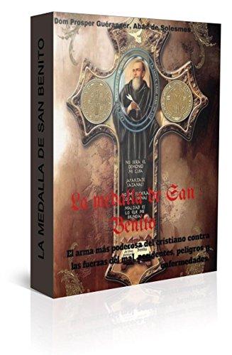 La medalla de San Benito: El arma más poderosa del cristiano contra las fuerzas del mal, accidentes, peligros y enfermedades.