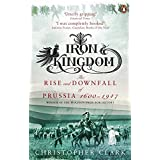 Iron Kingdom: The Rise and Downfall of Prussia, 1600-1947 by Christopher Clark (2007-09-06)