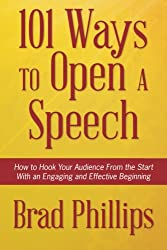 101 Ways to Open a Speech: How to Hook Your Audience From the Start With an Engaging and Effective Beginning