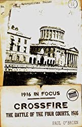 Crossfire: The Battle of the Four Courts, 1916 (1916 in Focus) by Paul O'Brien (2012-09-30)