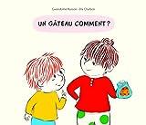Un gâteau comment ? | Raisson, Gwendoline (1972-....). Auteur