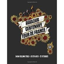 Rouleur Centenary Tour de France: 3404 Kilometres, 21 Stages, 21 Stories