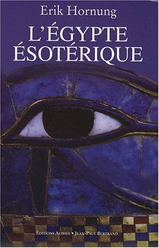 L'Egypte ésotérique : Le savoir occulte des Egyptiens et son influence en Occident par Erik Hornung