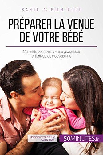 Préparer la venue de votre bébé: Conseils pour bien vivre la grossesse et l'arrivée du nouveau-né (Famille t. 6) par Dominique van der Kaa