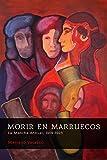 MORIR EN MARRUECOS: La Mancha-Annual, 1909-1923 (Morir por España: campesinos y patriotas) (Spanish Edition)