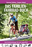Das Familien-Fahrrad-Buch: Vom Kinderanh?nger bis zum Jugendrad