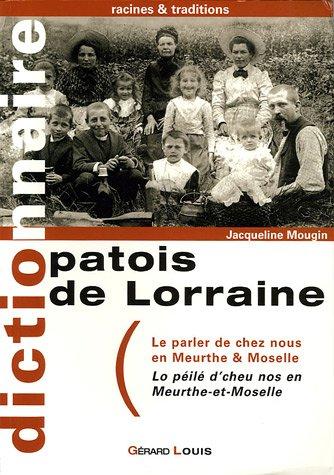 Patois de Lorraine : Le parler de chez nous en Meurthe & Moselle : Lo peilé d'cheu nos en Meurthe-et-Moselle par Jacqueline Mougin