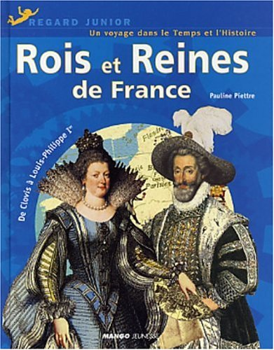 Rois et Reines de France : De Clovis  Louis-Philippe Ier