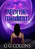 Front cover for the book Atomic Medium (Rachel Blackstone Paranormal Mysteries Book 3) by G G Collins