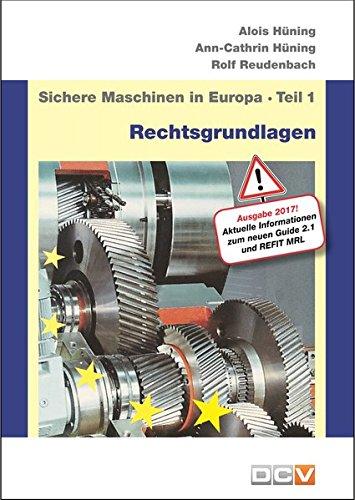 Sichere Maschinen in Europa - Teil 1 - Rechtsgrundlagen: Eurpäische und nationale Rechtsgrundlagen, Kurzinformation für Hersteller und Benutzer -