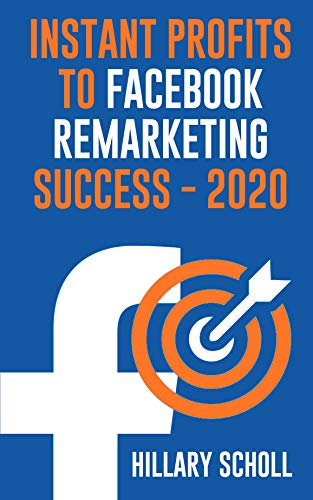 Instant  Profits  To  Facebook Remarketing Success 2020 (English Edition)