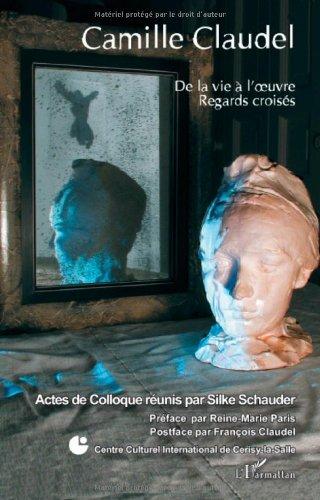 Camille Claudel : De la vie à l'oeuvre, regards croisés par Silke Schauder