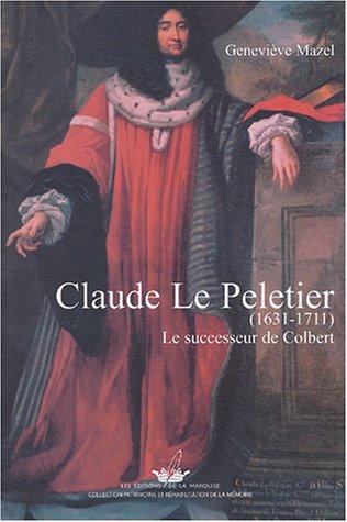 Claude Le Pelletier, 1631-1711 : Le Successeur de Colbert