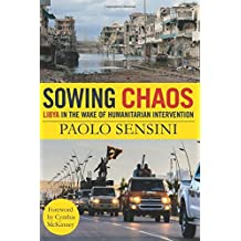 Sowing Chaos: Libya in the Wake of Humanitarian Intervenion by Paolo Sensini (2016-04-26)