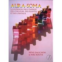 AURA SOMA. La guérison par l'énergie des couleurs, des plantes et des cristaux